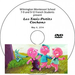 "Wilmington Montessori School ""Les Trois Petits Cochons,"" May 6, 2014 Performance DVD"