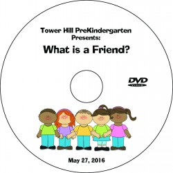 "Tower Hill School Pre-Kindergarten ""What Is A Friend?,"" Friday, May 27, 2016 Show DVD"