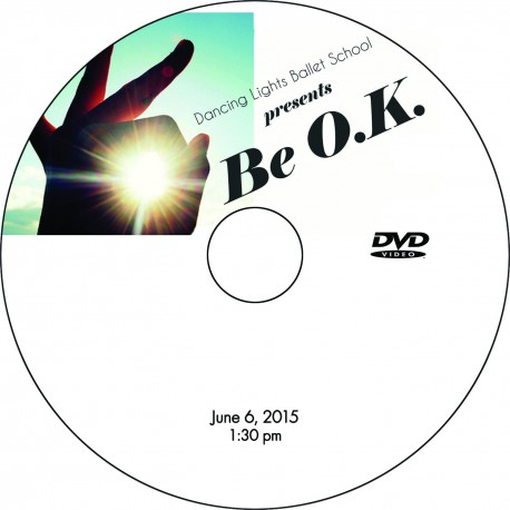 "Dancing Lights Ballet School ""Be O.K.,"" Saturday, June 6, 2015 Recital DVDs"