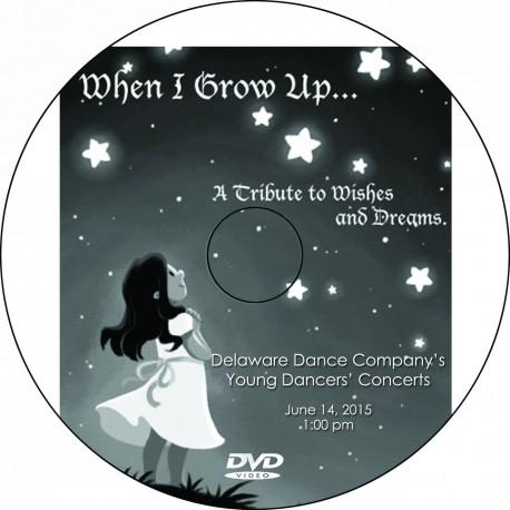 "Delaware Dance Company ""When I Grow Up,"" Sunday, June 14, 2015, 1:00 & 4:00 School Concert DVDs"