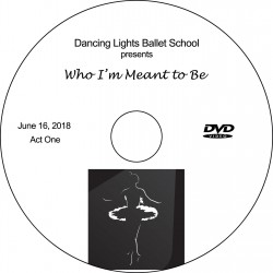 "Dancing Lights Ballet School ""Who I'm Meant To Be,"" Saturday, June 16, 2018, 10:00 & 2:00 DVD / Blu-ray"