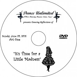 """Dance Unlimited """"It's Time for a Little Madness,"""" Saturday & Sunday, June 23 & 24, 2018 Recital DVD / Blu-ray"""