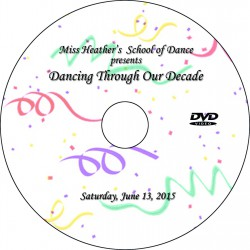 "Miss Heather's School of Dance ""Dancing Through Our Decade,"" Saturday & Sunday, June 13 & 14, 2015 Recital DVDs"